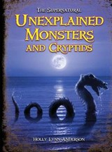 Unexplained Monsters and Cryptids | Holly Lynn Anderson |
