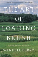 The Art of Loading Brush | Wendell Berry |