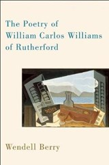 The Poetry of William Carlos Williams of Rutherford | Wendell Berry |