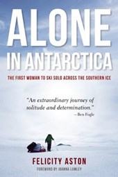 Alone in Antarctica | Felicity Aston |