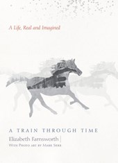 A Train through Time | Elizabeth Farnsworth |