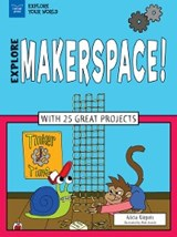 Explore Makerspace! | Alicia Z. Klepeis |