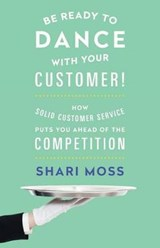 Be Ready to Dance with Your Customer! | Shari Moss |