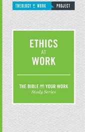 Ethics at Work | Theology of Work Project |