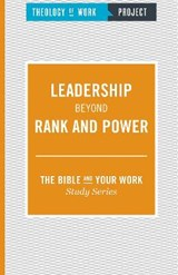 Leadership Beyond Rank and Power | Theology of Work Project |