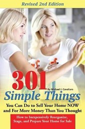 301 Simple Things You Can Do to Sell Your Home Now and for More Money Than You Thought | Michael J. Cavallaro |