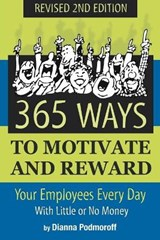365 Ways to Motivate and Reward Your Employees Every Day | Dianna Podmoroff |