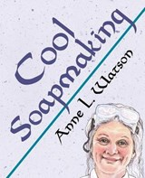 Cool Soapmaking | Anne L. Watson |