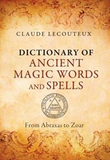 Dictionary of Ancient Magic Words and Spells | Claude Lecouteux |