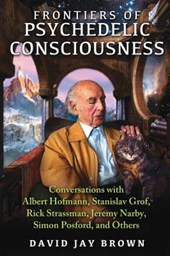 Frontiers of Psychedelic Consciousness | David Jay Brown |