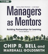 Managers As Mentors | Bell, Chip R. ; Goldsmith, Marshall |