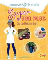 Super Science Projects You Can Make and Share | Mari Bolte |