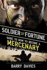 Soldier of Fortune Guide to How to Become a Mercenary | Barry Davies |