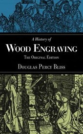 A History of Wood Engraving | Douglas Percy Bliss |