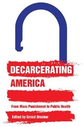 Decarcerating America | Ernest Drucker |