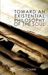 Toward an Existential Philosophy of the Soul | Richard Schain |