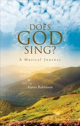 Does God Sing? | Aaron Robinson |