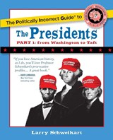 The Politically Incorrect Guide to the Presidents, Part 1 | Larry Schweikart |