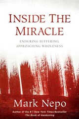 Inside the Miracle | Mark Nepo |