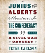 Junius and Albert's Adventures in the Confederacy | Peter Carlson |