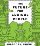 The Future for Curious People | Gregory Sherl |