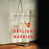 The Daylight Marriage | Heidi Pitlor |