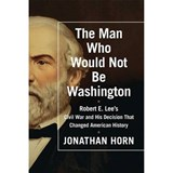 The Man Who Would Not Be Washington | Jonathan Horn |
