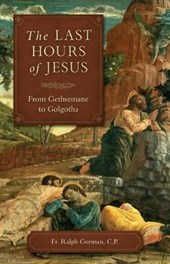 The Last Hours of Jesus | Ralph Gorman |