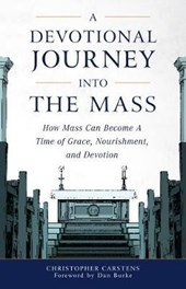 A Devotional Journey into the Mass | Christopher Carstens & Dan Burke |