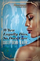 When Loyalty Dies, So Does Love | Dorothy Brown-newton |
