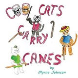 Cool Cats Carry Canes | Myrna Johnson |