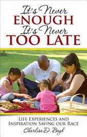 It's Never Enough, It's Never Too Late