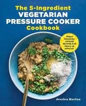 The 5-Ingredient Vegetarian Pressure Cooker Cookbook