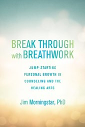 Break Through With Breathwork | Morningstar, Jim, Ph.D. |