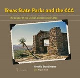 Texas State Parks and the CCC | Brandimarte, Cynthia ; Reed, Angela S. |
