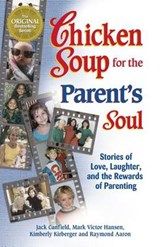 Chicken Soup for the Parent's Soul | Canfield, Jack ; Hansen, Mark Victor ; Kirberger, Kimberly |