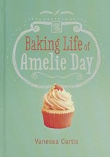 The Baking Life of Amelie Day | Vanessa Curtis |