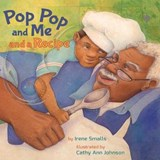 Pop Pop and Me and a Recipe | Irene Smalls |