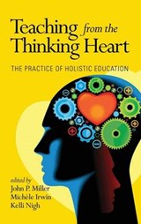 Teaching from the Thinking Heart | MILLER,  John P. ; Irwin, Michele ; Nigh, Kelli |