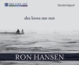 She Loves Me Not | Ron Hansen |