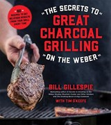 The Secrets to Great Charcoal Grilling on the Weber | Bill Gillespie |