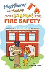 Matthew the Monkey Goes Bananas for Fire Safety | Sharon Swart |