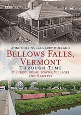 Bellows Falls, Vermont Through Time | Anne Collins |