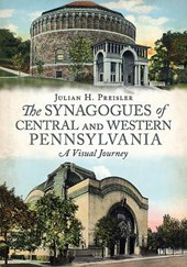 The Synagogues of Central and Western Pennsylvania | Julian H. Preisler |