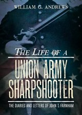 The Life of a Union Army Sharpshooter | William G. Andrews |