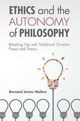 Ethics and the Autonomy of Philosophy | Bernard James Walker |