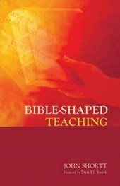 Bible-Shaped Teaching | John Shortt |