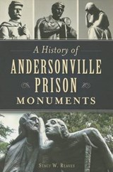 A History of Andersonville Prison Monuments | Stacy W. Reaves |