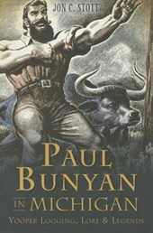 Paul Bunyan in Michigan | Jon C. Stott |