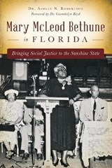 Mary McLeod Bethune in Florida | Dr Ashley N. Robertson |